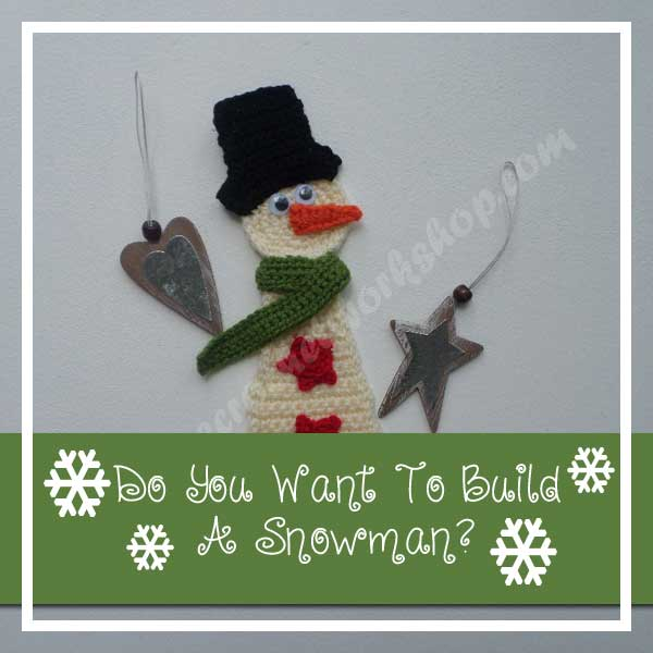 DO YOU WANT TO BUILD A SNOWMAN|2016 HOLIDAY BLOG HOP|CREATIVE CROCHET WORKSHOP