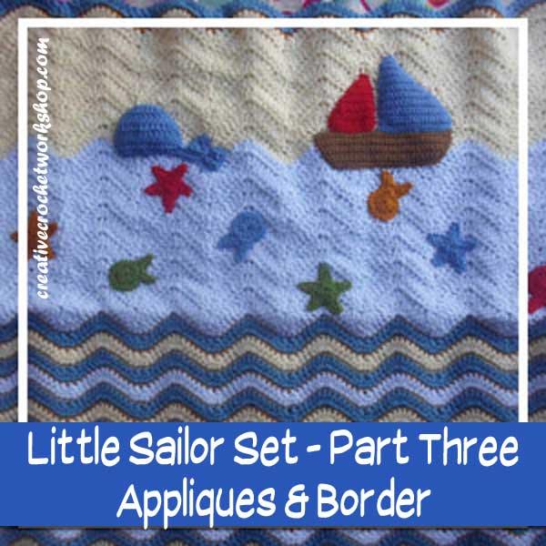 LITTLE SAILOR SET PART THREE|APPLIQUES & BORDER|CREATIVE CROCHET WORKSHOP